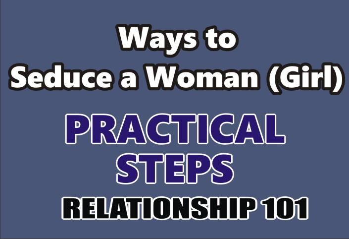 REL. 101: How to Seduce a Woman (29 Practical Steps) 6