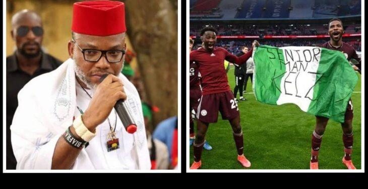 Nnamdi Kanu,Nnamdi Kanu ihenacho,Nnamdi Kanu ndidi,Nnamdi Kanu news,Nnamdi Kanu fa cup,Nnamdi berate ihenacho,Shame on you – Kanu mocks Iheanacho,Ndidi for displaying Nigerian flag